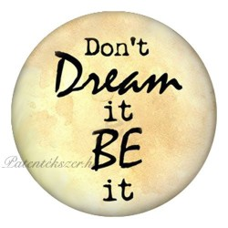 Don't Dream It Be It Patent